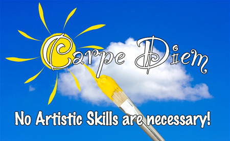Carpe Diem Sunshine... No artistic skills are necessary to CREATE A GREAT DAY!