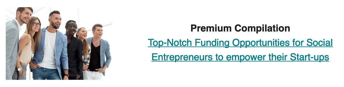 Premium Compilation: Top-Notch Funding Opportunities for Social Entrepreneurs to empower their Start-ups