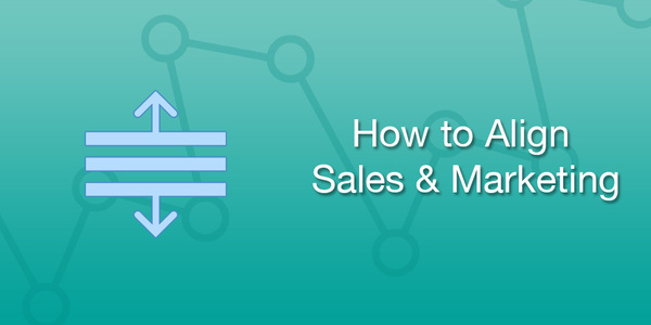 How to align sales and marketing
