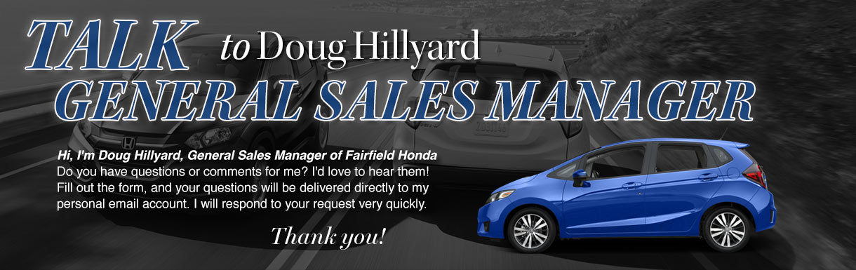 Talk to Doug Hillyard General Sales Manager Fairfield Honda