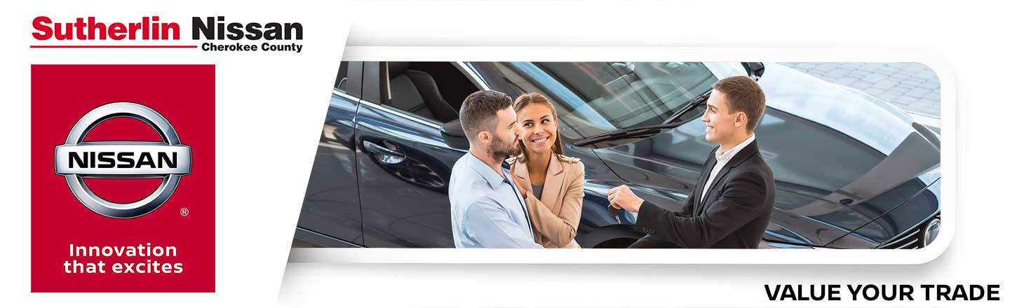 Sutherlin Nissan Cherokee County Value Your Trade