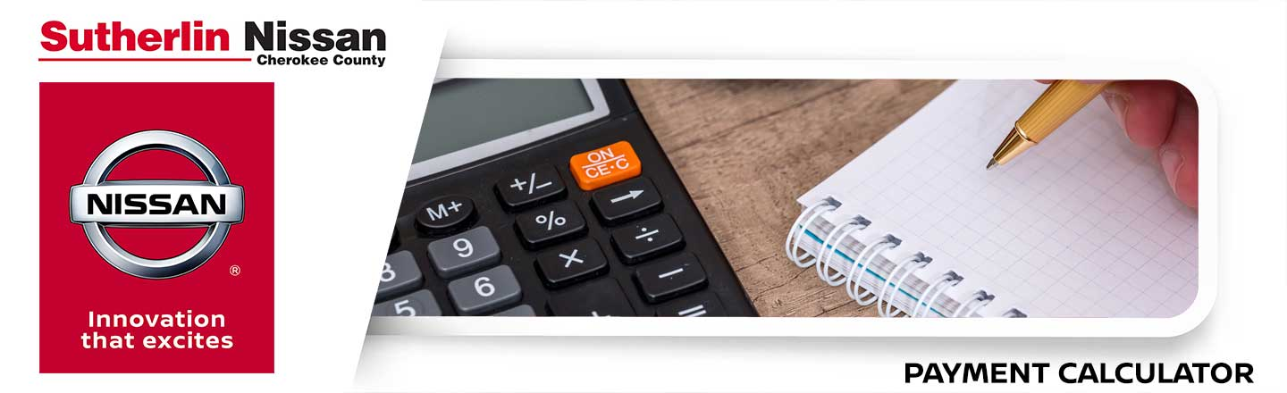 Payment Calculator | Payment Calculator Sutherlin Nissan Of Cherokee County