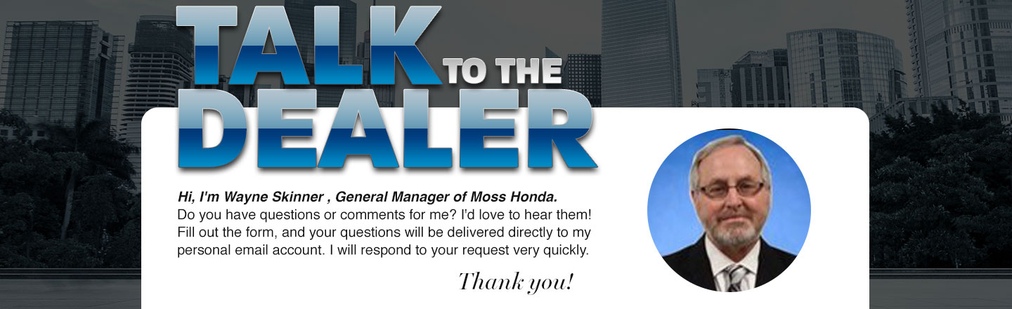Moss Honda Talk to Dealer Wayne Skinner