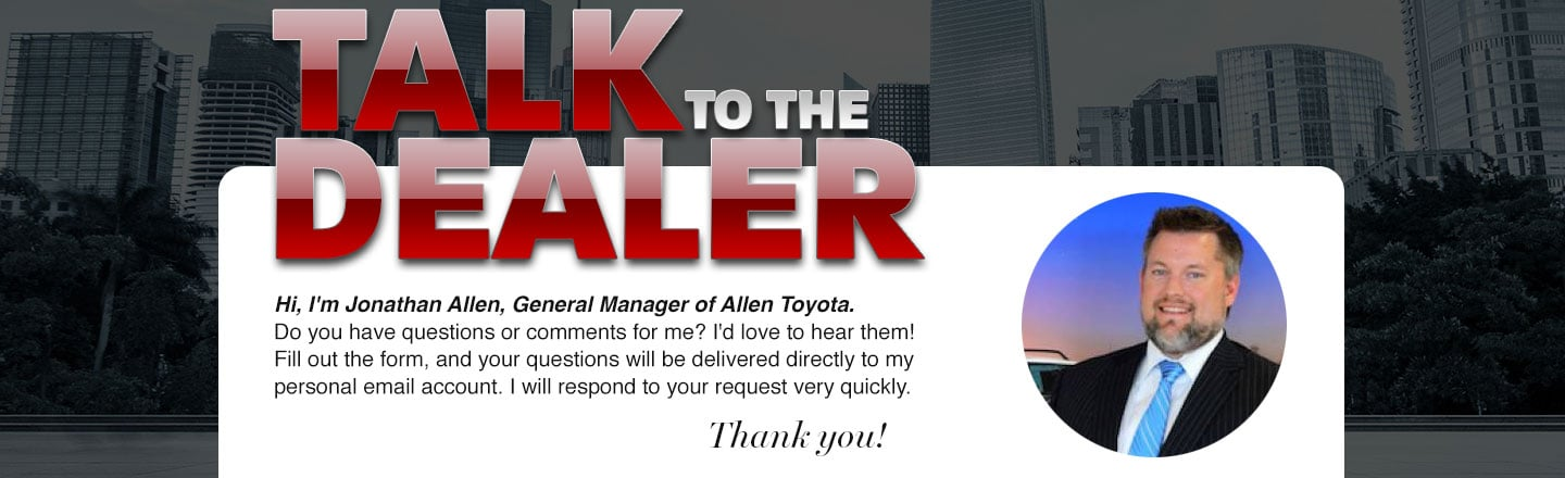 Have comments or questions? Talk directly to the dealer.