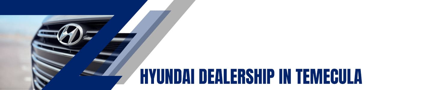Hyundai Dealership in Temecula, CA serving Riverside County and more