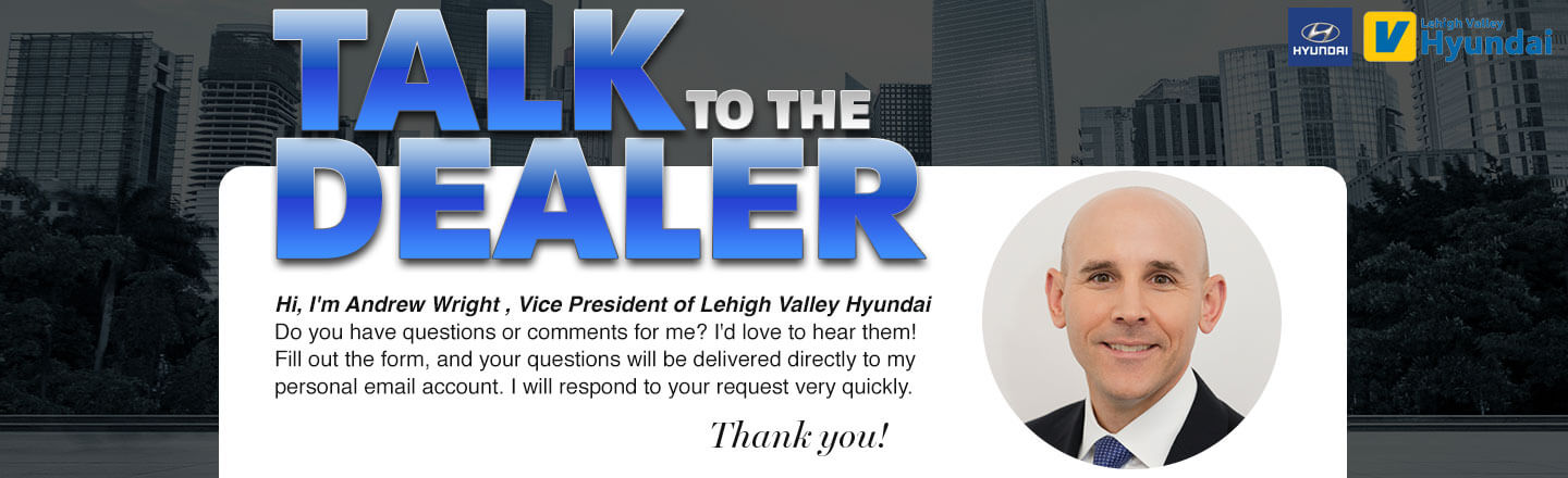 Lehigh Valley Hyundai, talk to the dealer