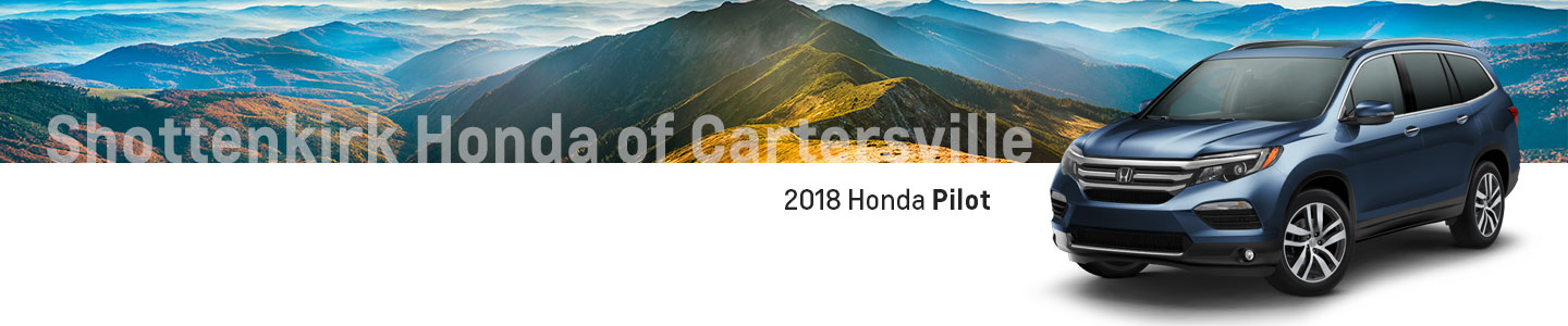 Browse 2018 Honda Pilot Models in Cartersville, GA Near Atlanta