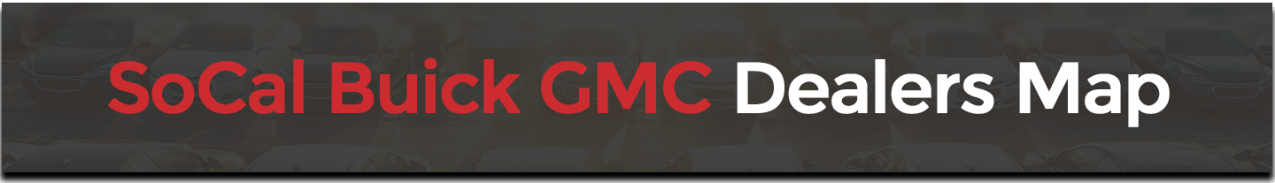 The Comprehensive SoCal Buick GMC Dealers Map of Locations