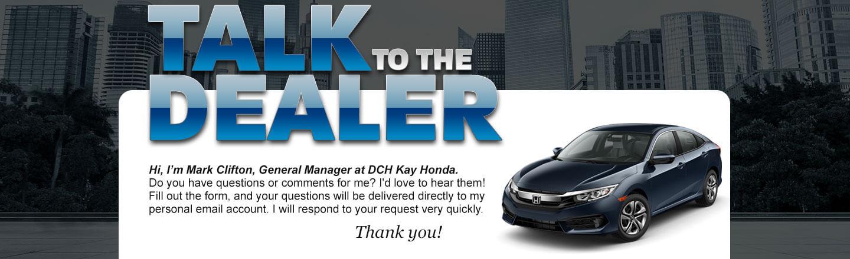 Talk to the GM at DCH Kay Honda
