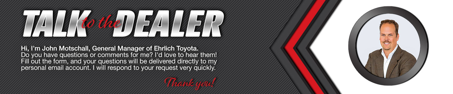 Talk to John Motschall, General Manager at Ehrlich Toyota.