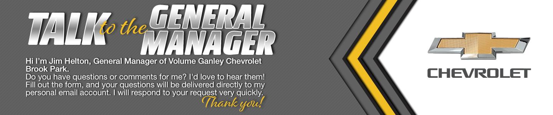 Volume Ganley Chevrolet Brook Park Talk to the General Manager Jim Helton