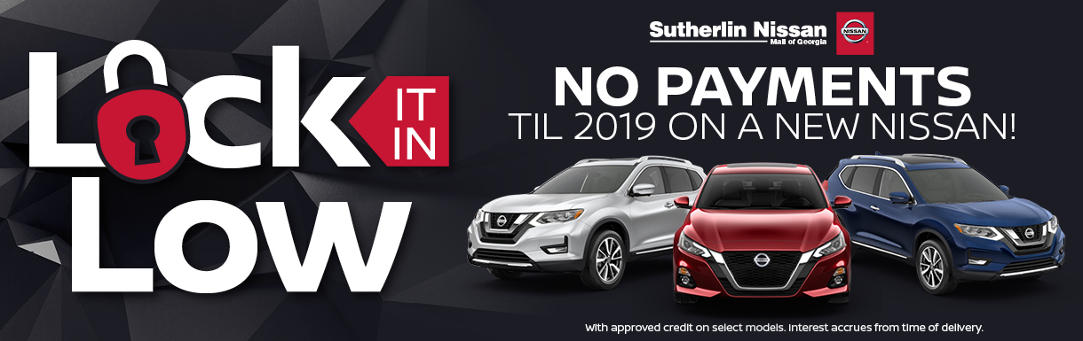Lock It In Low   No Payments Til 2019 On A New Nissan