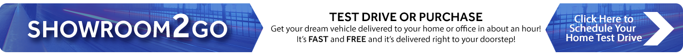 Showroom2Go test drive or purchase get your dream vehicle for free click here to schedule your home test drive