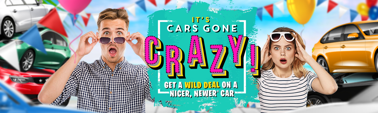 It's Cars Gone Crazy. Get A Wild Deal On A Nicer, Newer® Car