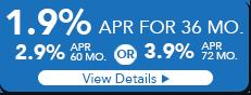 1.9% APR for 36 MO. 2.9% APR 60 MO. 3.9% APR 72 MO.