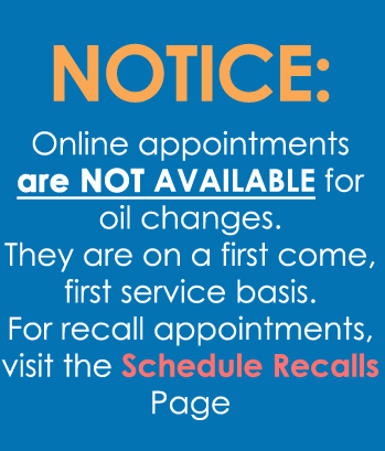 notice online appointments are not available for oil changes. They are on a first come, first service basis. For recall appointments, visit the schedule recalls page.