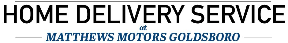 Schedule Home Delivery at Matthews Motors Goldsboro