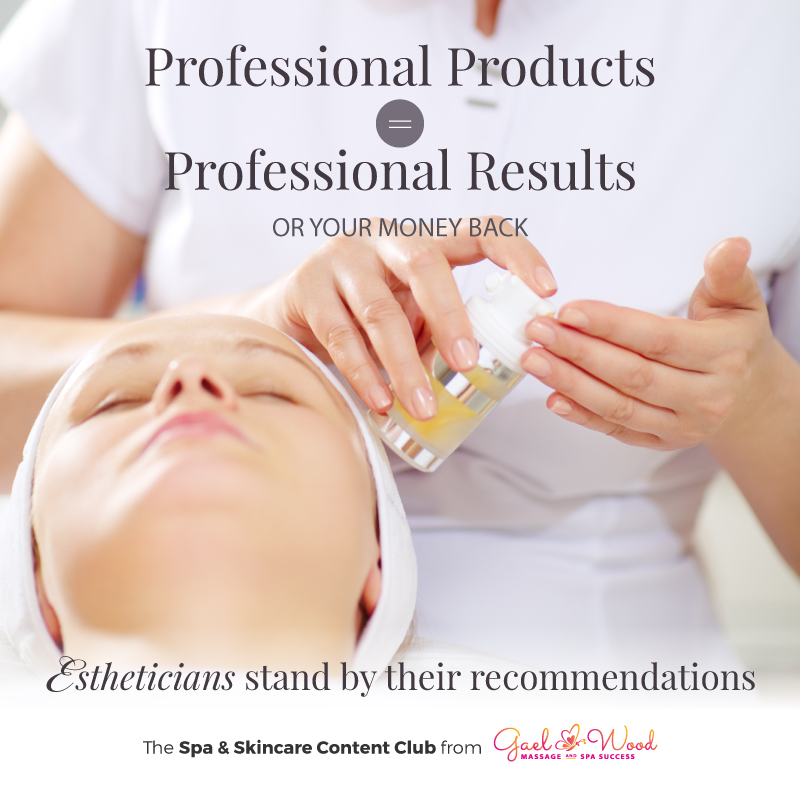 Spa Promotion: Professional Products = Professional Results. Estheticians stand by their recommendations