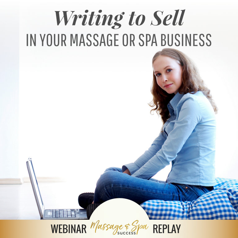 It's Not What You Say, It's How You Say It! Writing to Sell in Your Massage or Spa Business