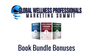 Global Wellness Professionals Marketing Summit Success Book Series Bonuses