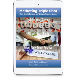 Marketing Triple Shot: Three Keys to Massage Business Success from Felicia Brown