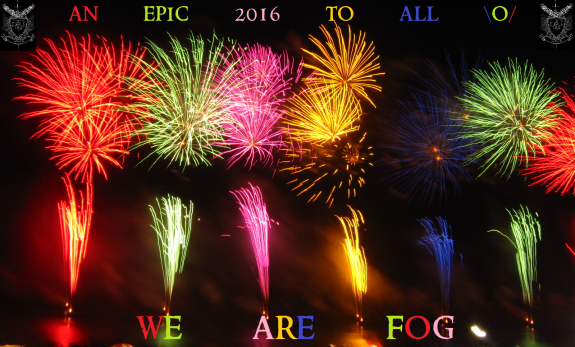 An Epic 2016 to all :) WE ARE FOG!!!