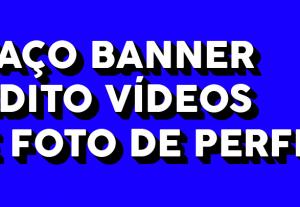 Faço banner,edito vídeos para o seu canal!