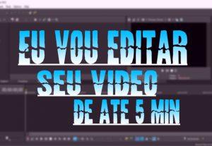 Eu vou editar o seu vídeo de até 5 minutos.