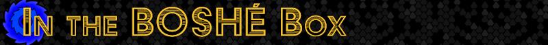 BOSHE_header_IN-THE-BOSHE-BOX.png