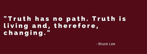 Truth has no path quote bruce lee