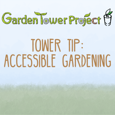 Tower Tip: Accessible Gardening