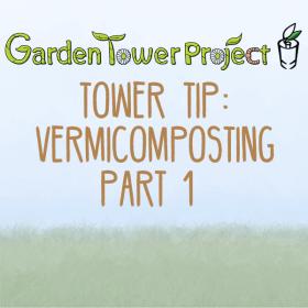 Tower Tip: Vermicomposting, Part 1