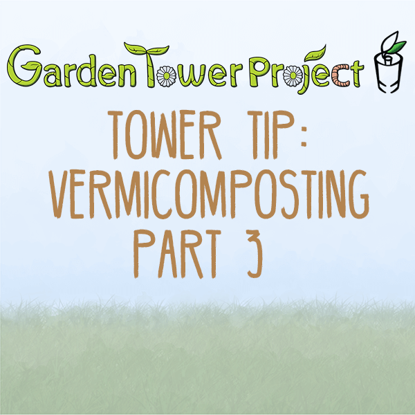 Tower Tip: Vermicomposting, Part 3