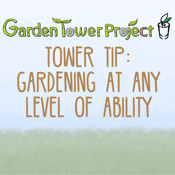 Tower Tip: Gardening at Any Ability