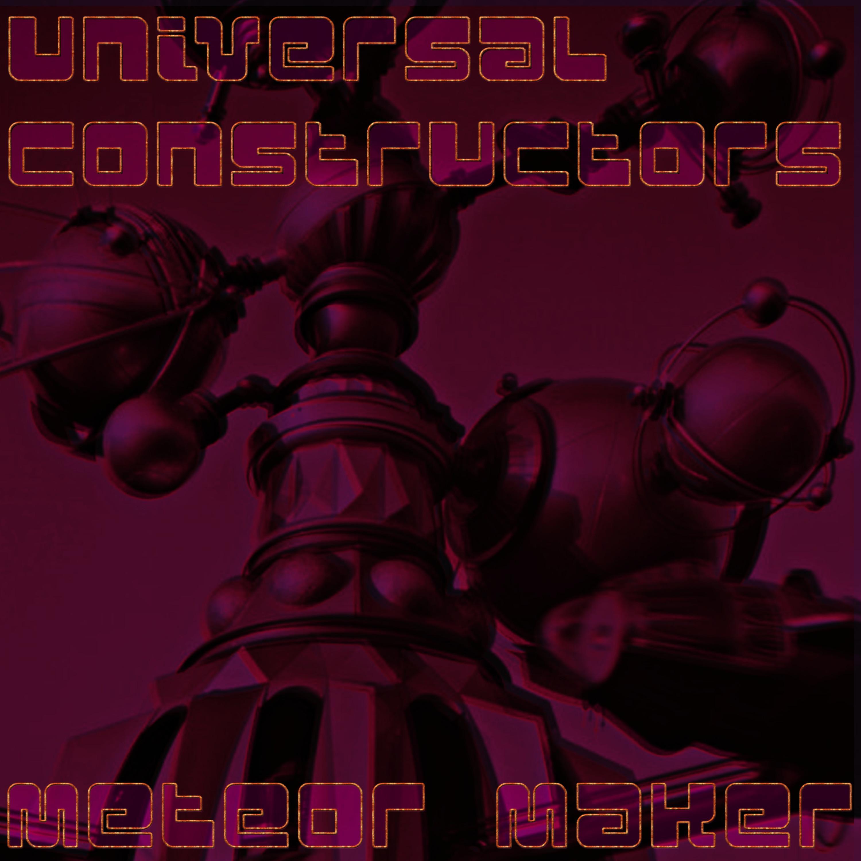 Universal Constructors - Meteor Maker