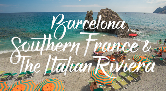 Barcelona, Southern France & the Italian Riviera