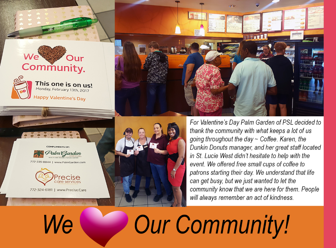 Palm Garden Port St. Lucie treated the patrons of Dunkin' Donuts to a free cup of coffee on Valentine's Day 2017