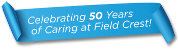 Celebrating 50 years of caring at field crest!