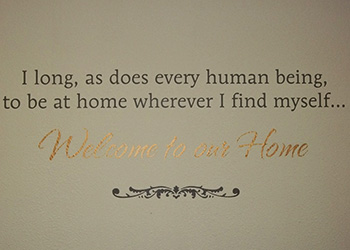 I long, as does every human being, to be at home wherever I find myself…Welcome to our Home