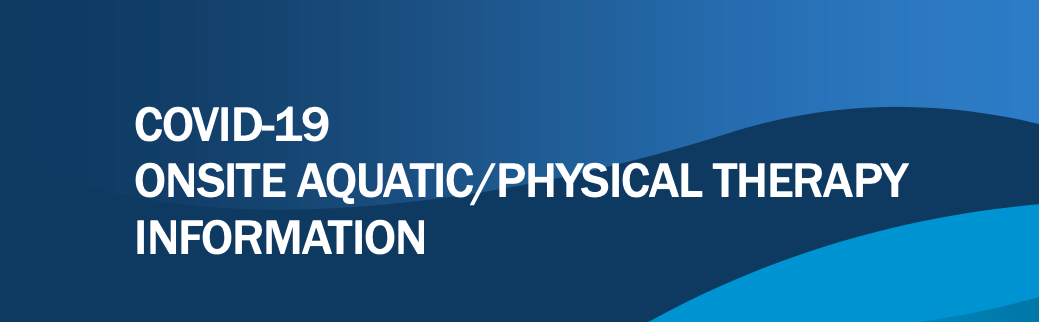 COVID-19 Onsite Aquatic:Physical Therapy Information