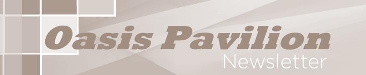Oasis Pavilion Newsletter