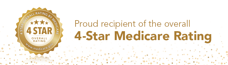 Proud recipient of the Medicare 4-star rating