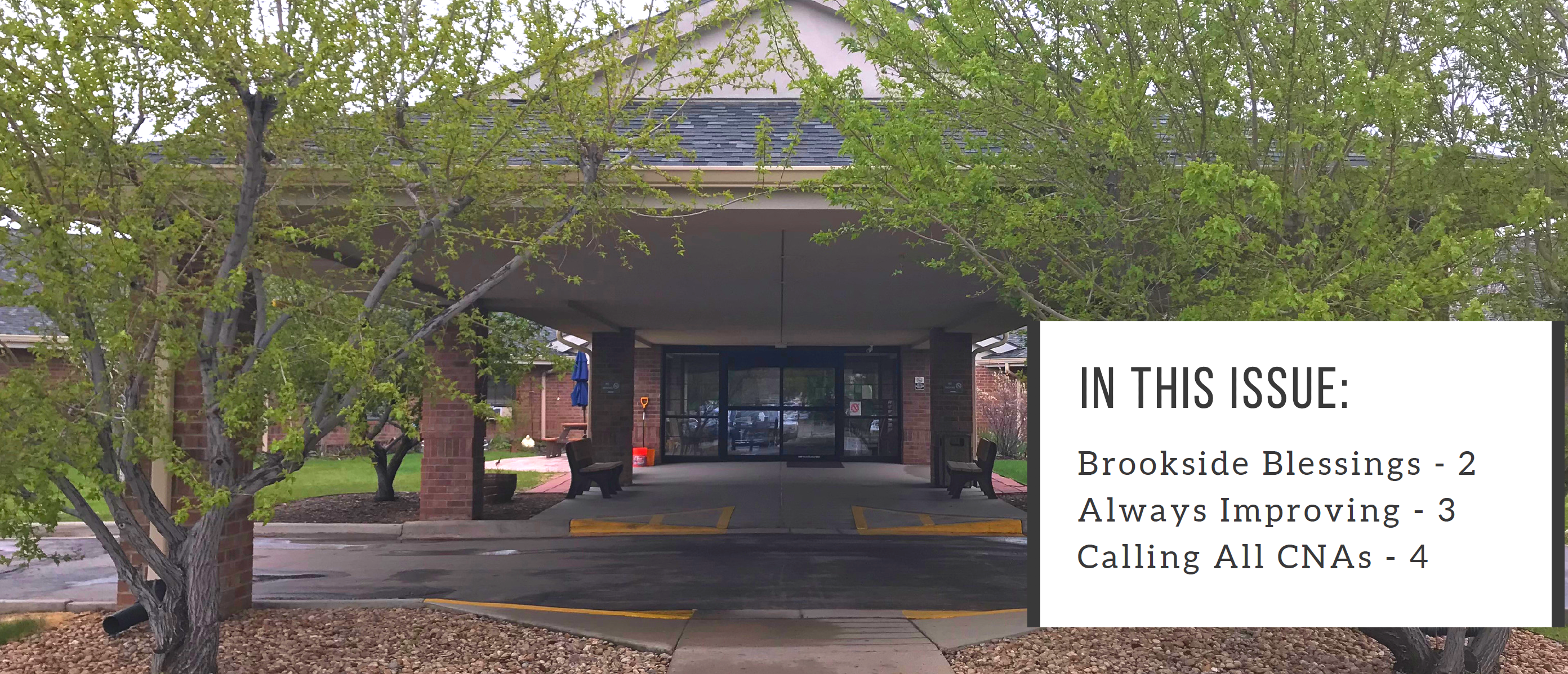 In this issue,Brookside Blessings, Always Improving and Calling All CNAs.