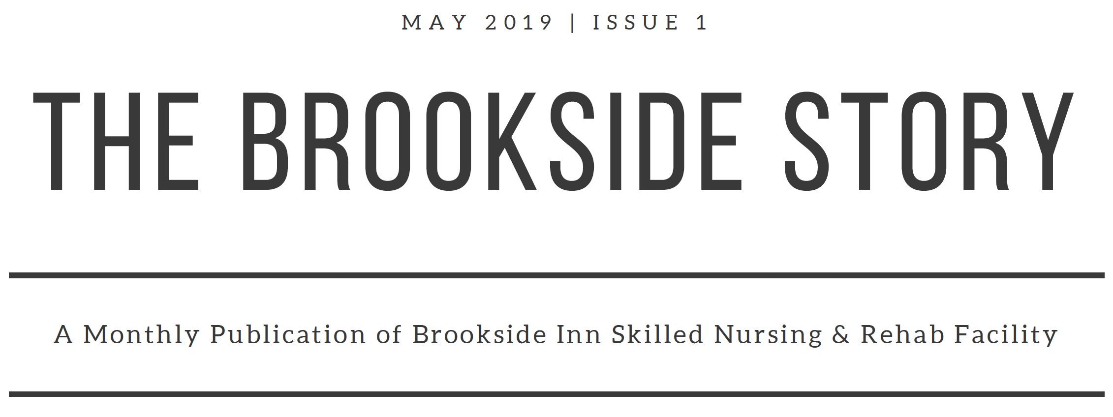 The Brookside Story May 2019 Issue 1 - A monthly publication of Brookside Inn Skilled Nursing & Rehab Facility