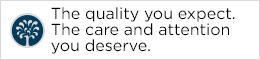 the quality you expect. the care and attention you deserve