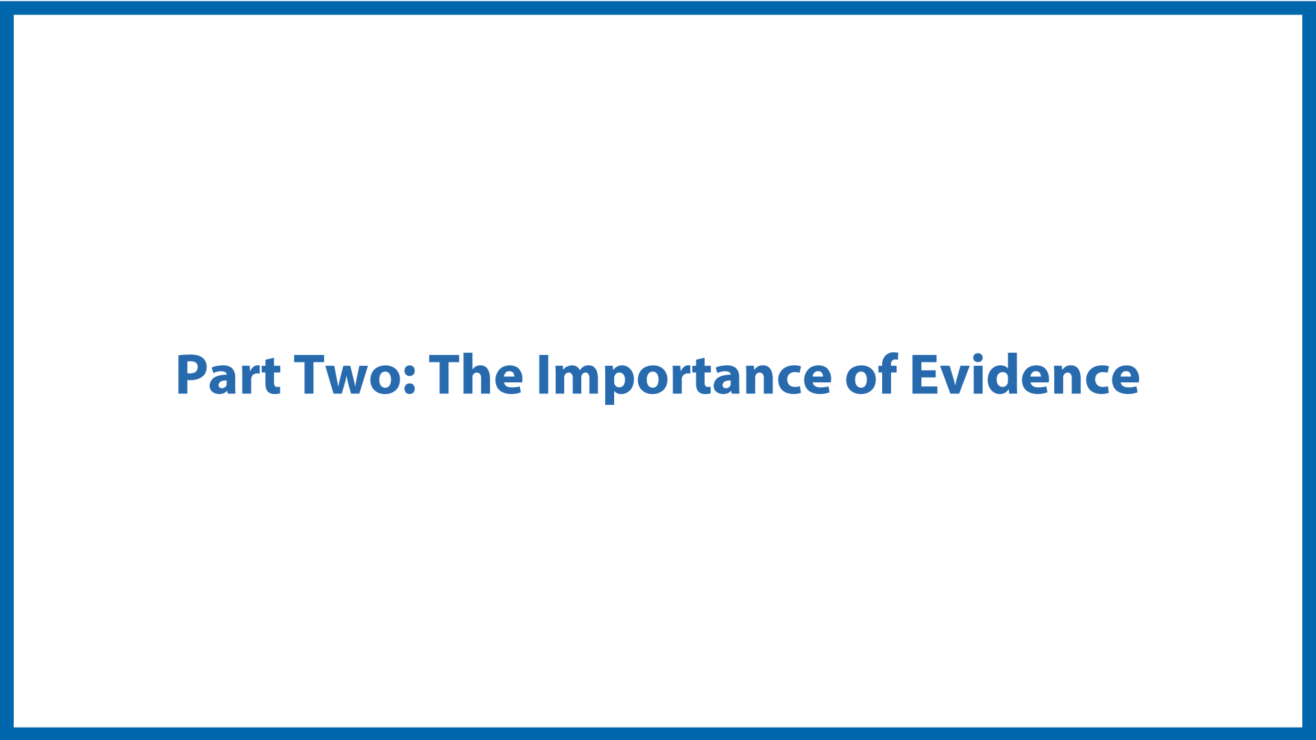 <center>Part Two:<br/>The Importance of Evidence</center>