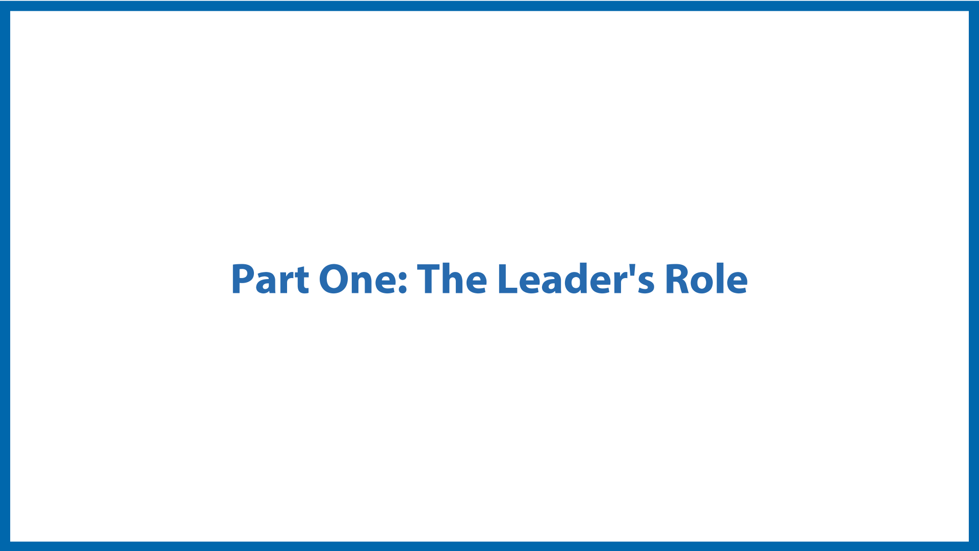 <center>Part One:<br/>The Leader's Role</center>