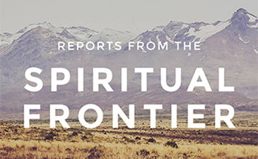 Reports from the Spiritual Frontier: The Spiritual Topography of our Religious Pioneers
