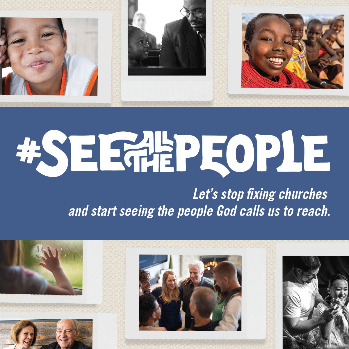 #SeeAllThePeople — Let's stop fixing churches and start seeing the people God calls us to reach.