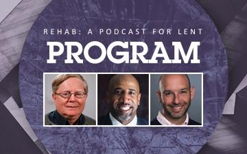 Rehab: A Podcast for Lent – Program (Week 3)